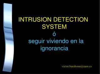 INTRUSION DETECTION SYSTEM  � seguir  viviendo  en la ignorancia