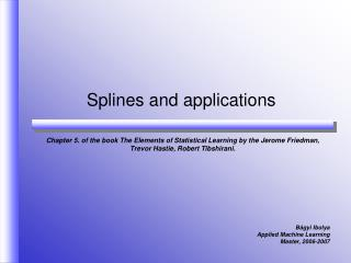 Splines and applications