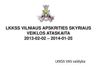 LKKSS V ILNIAUS APSKRITIES SKYRIAUS  VEIKLOS  ATASKAITA 2013-02-02 – 2014-01-25
