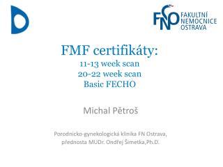 FMF certifikáty: 11-13 week scan 20-22 week scan Basic FECHO