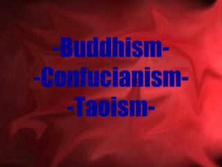 -Buddhism- -Confucianism- -Taoism-