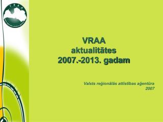 VRAA  aktualitātes  2007.-2013. gadam