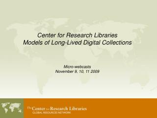 Center for Research Libraries Models of Long-Lived Digital Collections
