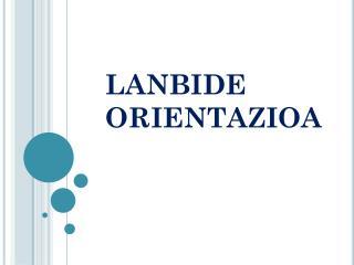 LANBIDE ORIENTAZIOA