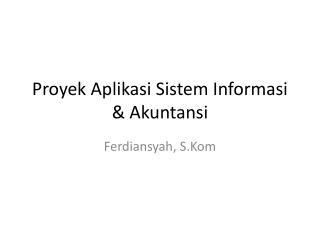 Proyek Aplikasi Sistem Informasi &  Akuntansi