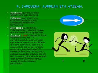 4. JARDUERA: AURREAN ETA ATZEAN.