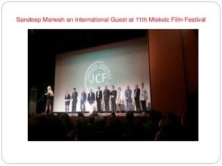 Sandeep Marwah an International Guest at 11th Miskolc Film F