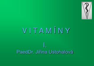 V I T A M Í N Y I. PaedDr. Jiřina Ustohalová