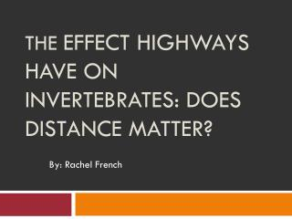 The  Effect Highways Have on Invertebrates: Does Distance Matter?