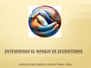 Entendiendo el manejo de ecosistemas
