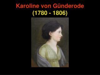 K aroline von Günderode (1780 - 1806)