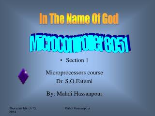 Section 1  Microprocessors course  Dr. S.O.Fatemi  By: Mahdi Hassanpour