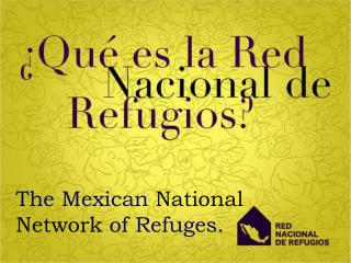 The Mexican  National Network  of Refuges.