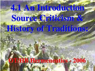 4.1 An Introduction Source Criticism & History of Traditions: