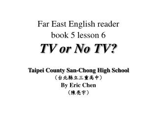 Far East English reader book 5 lesson 6 TV or No TV?