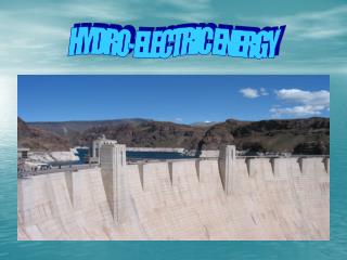 Hydro-electric dams use water power to produce electricity. They require large quantities of water and a very long drop