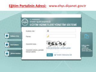 Eğitim Portalinin Adresi:    ehys.diyanet.tr