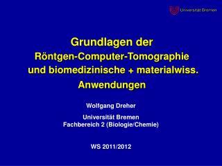 Grundlagen der R�ntgen-Computer-Tomographie  und biomedizinische + materialwiss. Anwendungen