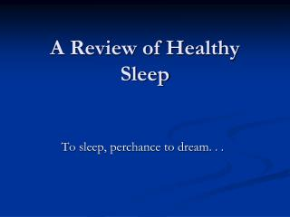 A Review of Healthy Sleep