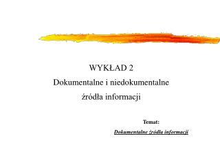 WYKŁAD 2 Dokumentalne i niedokumentalne źródła informacji