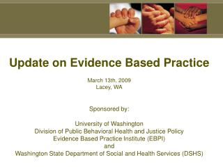 Update on Evidence Based Practice March 13th, 2009 Lacey, WA Sponsored by:
