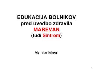 EDUKACIJA BOLNIKOV pred uvedbo zdravila MAREVAN (tudi  Sintrom )