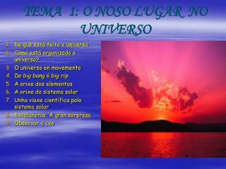 TEMA  1: O NOSO LUGAR  NO UNIVERSO