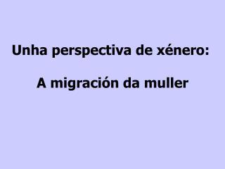Unha perspectiva de xénero:   A migración da muller