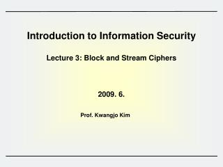 Introduction to Information Security  Lecture 3: Block and Stream Ciphers
