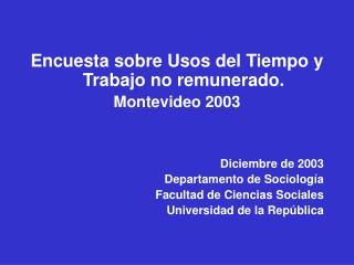 Encuesta sobre Usos del Tiempo y Trabajo no remunerado.  Montevideo 2003 Diciembre de 2003