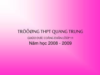 TRÖÔØNG THPT QUANG TRUNG GIAÙO DUÏC COÂNG DAÂN LÔÙP 11 Năm học 2008 - 2009