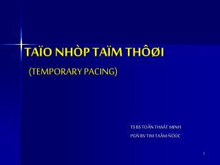 TAÏO NHÒP TAÏM THÔØI (TEMPORARY PACING)