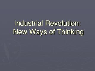Industrial Revolution:  New Ways of Thinking