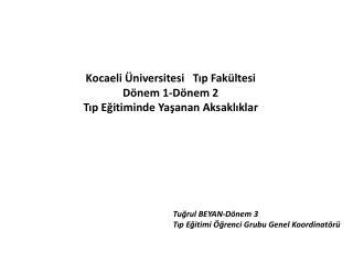 Kocaeli Üniversitesi   Tıp Fakültesi Dönem 1-Dönem 2 Tıp Eğitiminde Yaşanan Aksaklıklar