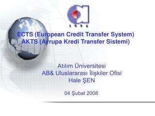 ECTS (European Credit Transfer System) AKTS (Avrupa Kredi Transfer Sistemi)