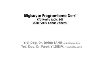Bilgisayar Programlama Dersi KTÜ Harita Müh. Böl.  2009/2010 Bahar Dönemi