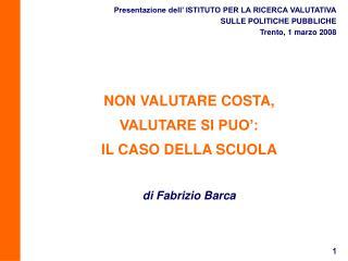 NON VALUTARE COSTA, VALUTARE SI PUO': IL CASO DELLA SCUOLA di Fabrizio Barca
