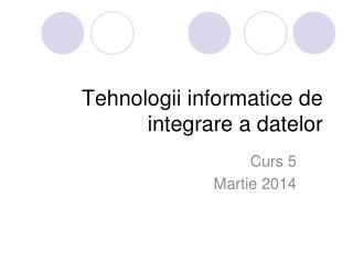 Tehnologii informatice de integrare a datelor