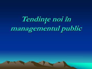 Tendin ţe noi în managementul public