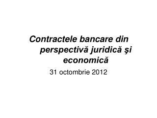Contractele bancare din perspectivă juridică şi economică