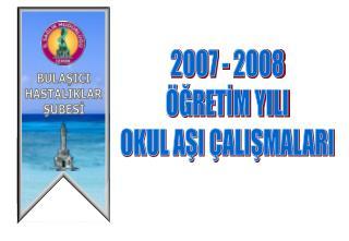 2007 - 2008 ÖĞRETİM YILI OKUL AŞI ÇALIŞMALARI
