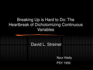 Breaking Up is Hard to Do: The Heartbreak of Dichotomizing Continuous Variables