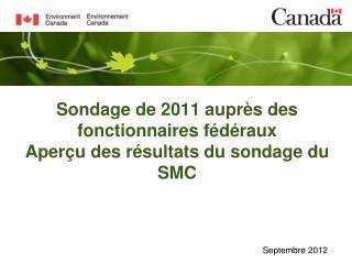 Sondage de 2011 auprès des fonctionnaires fédéraux Aperçu des résultats du sondage du SMC