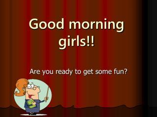 Good morning girls!!