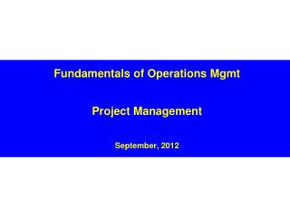 Fundamentals of Operations Mgmt Project Management September, 2012