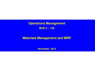 Operations Management BUS 3 – 140 Materials Management and MRP November, 2012