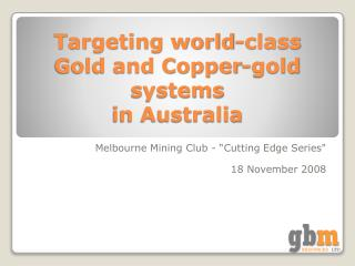 Targeting world-class    Gold and Copper-gold systems in Australia