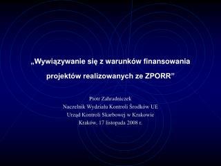 """""""Wywi ą zywanie si ę  z warunków finansowania projektów realizowanych ze ZPORR"""""""