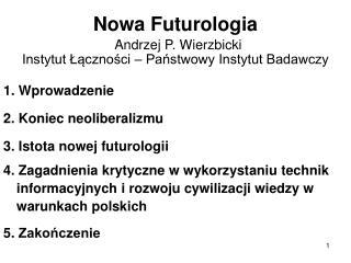 Nowa Futurologia Andrzej P. Wierzbicki Instytut Łączności – Państwowy Instytut Badawczy