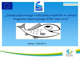 """""""Zasady poprawnego rozliczania projektów w ramach Programu Operacyjnego RYBY 2007-2013"""""""